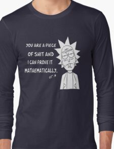 Rick and Morty : you are a piece of shit and i can prove it mathematically Long Sleeve T-Shirt