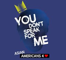 You Don't Speak For Me - (Asian Americans) Unisex T-Shirt