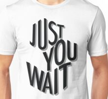 Just You Wait Unisex T-Shirt