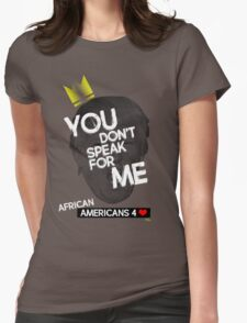 You Don't Speak For Me - (African Americans) Womens Fitted T-Shirt