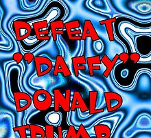 """Defeat """"Daffy"""" Donald Trump by Stacey Lazarus"""