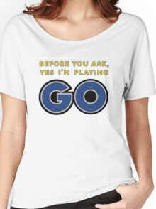 Yes, I'm Playing GO Women's Relaxed Fit T-Shirt