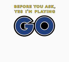 Yes, I'm Playing GO Unisex T-Shirt