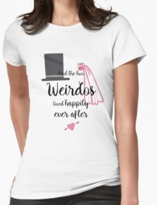 And the two Weirdos lived Happily Ever After Womens Fitted T-Shirt