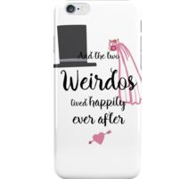 And the two Weirdos lived Happily Ever After iPhone Case/Skin