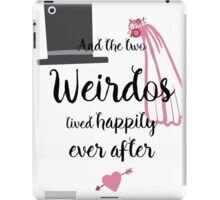 And the two Weirdos lived Happily Ever After iPad Case/Skin