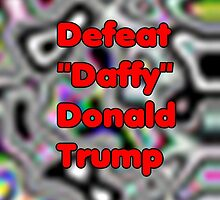 "Defeat ""Daffy"" Donald Trump by Stacey Lazarus"