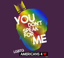You Don't Speak For Me - (LGBTQ Americans) Unisex T-Shirt