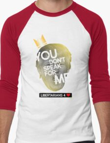 You Don't Speak For Me - (Libertarians) Men's Baseball ¾ T-Shirt