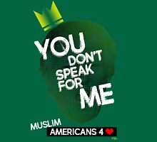 You Don't Speak For Me - (Muslim Americans) Unisex T-Shirt