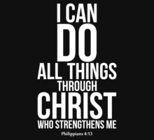 I Can Do All Things Through Christ  by 2E1K