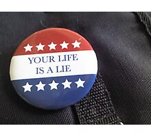 Your Life is a Lie Photographic Print