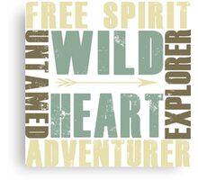 Wild Heart, Free Spirit, Untamed, Explorer, Adventurer .  Canvas Print