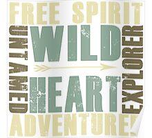 Wild Heart, Free Spirit, Untamed, Explorer, Adventurer .  Poster