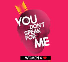 You Don't Speak For Me - (Women) Womens Fitted T-Shirt