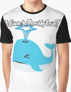I Came to Blow My Load! Funny Whale Orgasm joke Graphic T-Shirt