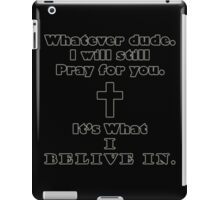 I will still pray for you iPad Case/Skin