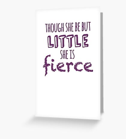 And though she be but little, she is fierce Greeting Card