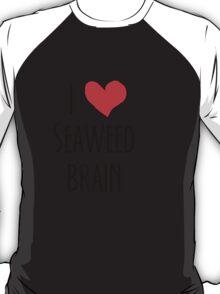I love seaweed brain T-Shirt