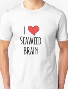 I love seaweed brain Unisex T-Shirt