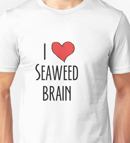 I love seaweed brain Unisex T-Shirt