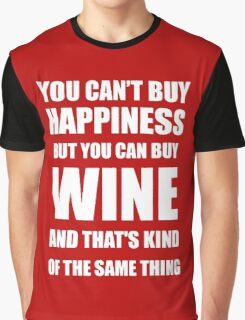 ou can't buy happiness but you can buy wine funny Graphic T-Shirt