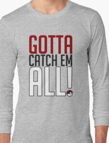 Gotta Catch Em All GOgear! Long Sleeve T-Shirt