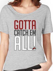 Gotta Catch Em All GOgear! Women's Relaxed Fit T-Shirt