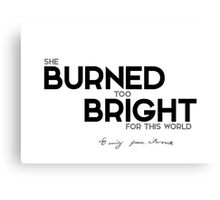 she burned too bright for this world - emily brontë Canvas Print
