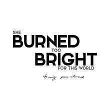 she burned too bright for this world - emily brontë Photographic Print