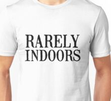 Rarely indoors Unisex T-Shirt