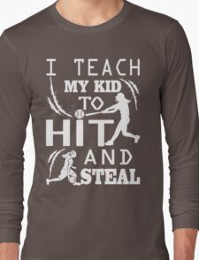 I Teach My Kids to Hit and Steal Funny Mom Sports T-Shirt Long Sleeve T-Shirt