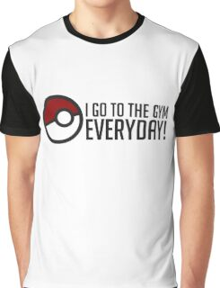 I GO To The Gym Everyday! GOgear Graphic T-Shirt