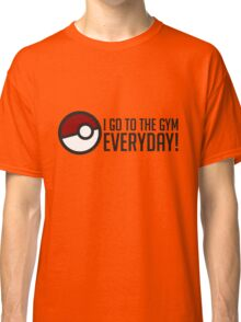 I GO To The Gym Everyday! GOgear Classic T-Shirt