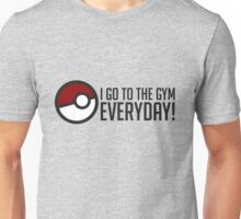I GO To The Gym Everyday! GOgear Unisex T-Shirt