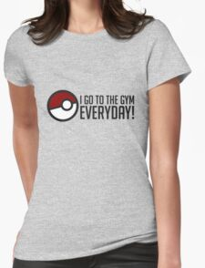 I GO To The Gym Everyday! GOgear Womens Fitted T-Shirt
