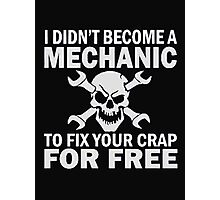 I didn't become a mechanic to fix your crap for free - T-shirts & Hoodies Photographic Print