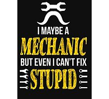 I may be a mechanic but even I can't fix stupid - T-shirts & Hoodies Photographic Print