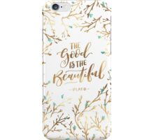 The Good is the Beautiful iPhone Case/Skin