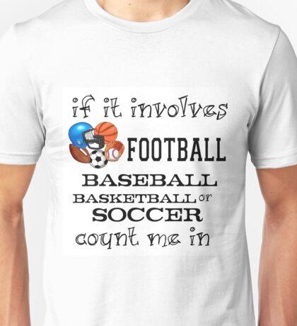 INVOLVES FOOTBALL, BASEBALL, BASKETBALL, SOCCER... Unisex T-Shirt