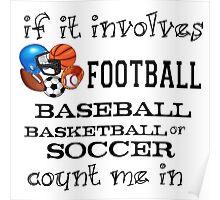 INVOLVES FOOTBALL, BASEBALL, BASKETBALL, SOCCER... Poster