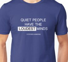 Quiet people have the loudest minds - stephen hawking Unisex T-Shirt