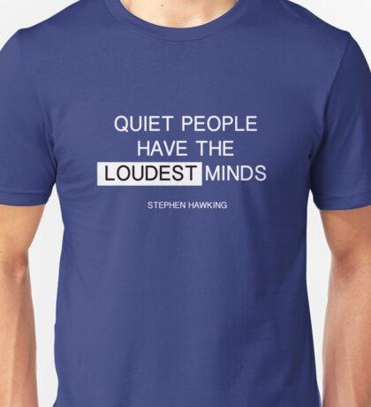 Quiet people have the loudest minds - stephen hawking Unisex T-Shirt