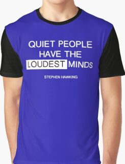 Quiet people have the loudest minds - stephen hawking Graphic T-Shirt