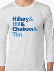 Hillary & Bill & Chelsea & Tim Long Sleeve T-Shirt