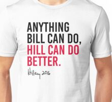 Anything Bill can do Hill can do better Unisex T-Shirt