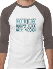 Bitch don't kill my vibe - funny shirt Men's Baseball ¾ T-Shirt