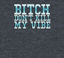 Bitch don't kill my vibe - funny shirt Classic T-Shirt