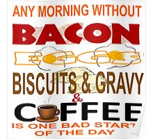 ANY MORNING WITHOUT BACON, EGGS, BISCUITS & GRAVY AND COFFEE...BAD START Poster