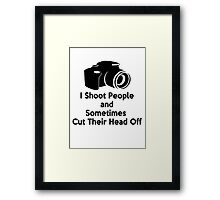 Photographers - I shoot people and sometimes cut their heads off Framed Print